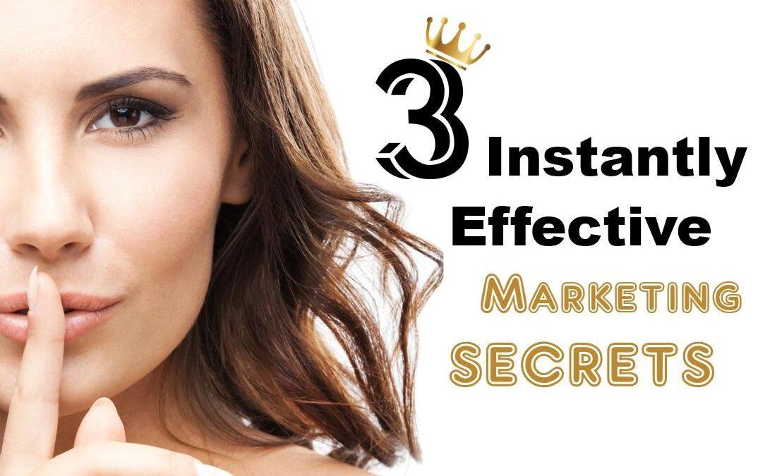 3 instantly effective marketing secrets